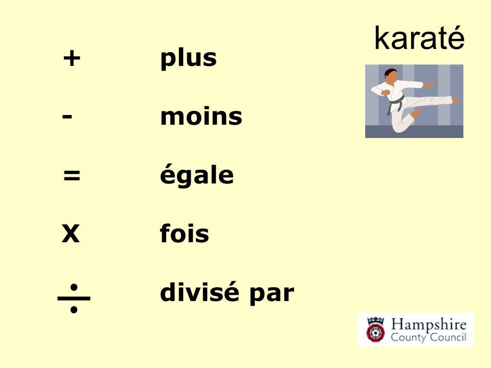 karaté + plus - moins = égale X fois divisé par