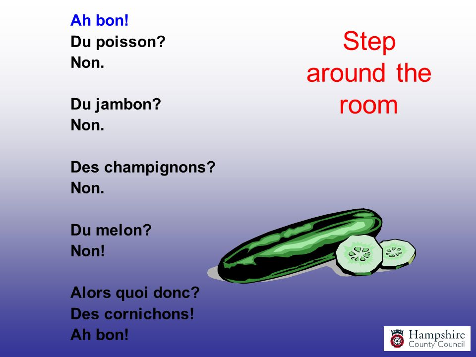 Step around the room Ah bon! Du poisson Non. Du jambon