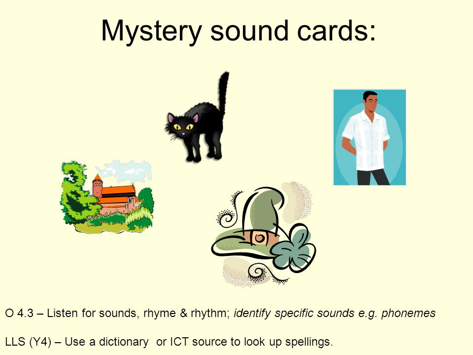 Mystery sound cards: Can use dictionaries and practise dictionary skills too – common sound is 'ch' – chemise, chapeau, chat, chateau.