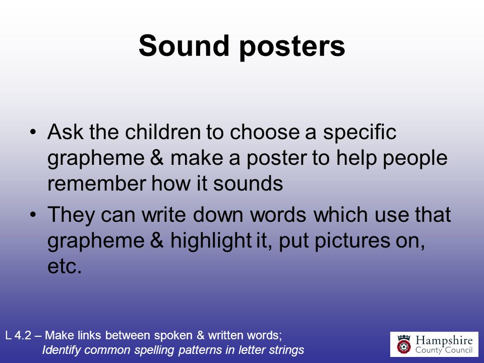 Sound posters Ask the children to choose a specific grapheme & make a poster to help people remember how it sounds.