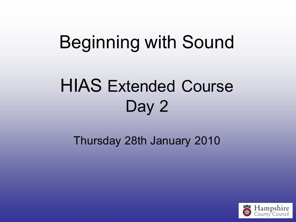 Beginning with Sound HIAS Extended Course Day 2 Thursday 28th January 2010
