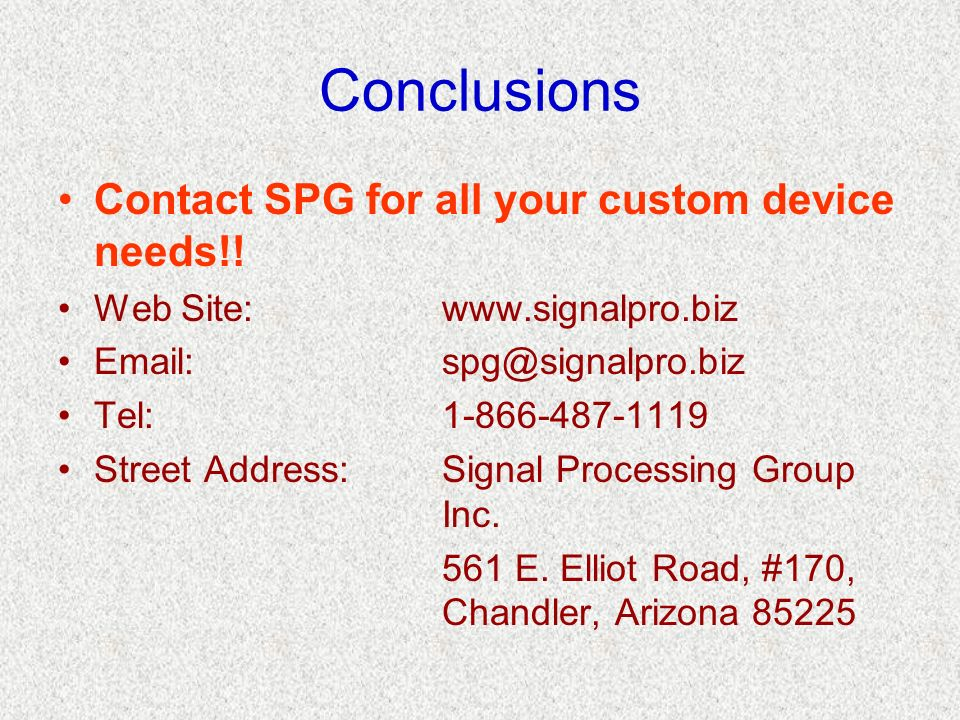 Conclusions Contact SPG for all your custom device needs!!