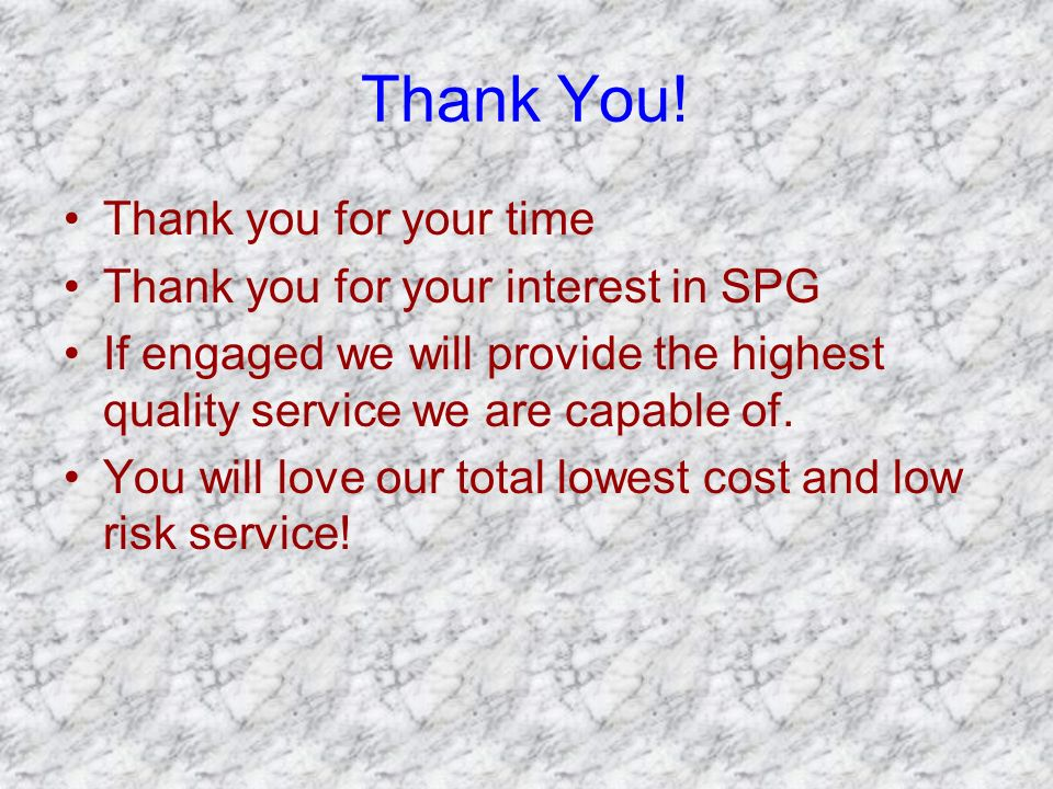 Thank You! Thank you for your time Thank you for your interest in SPG