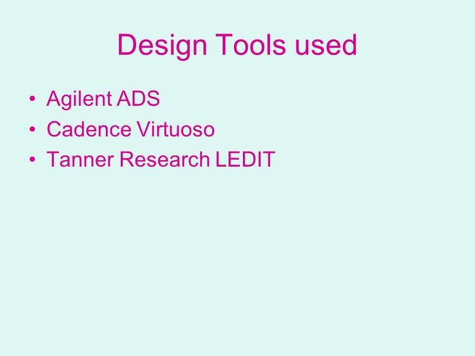 Design Tools used Agilent ADS Cadence Virtuoso Tanner Research LEDIT