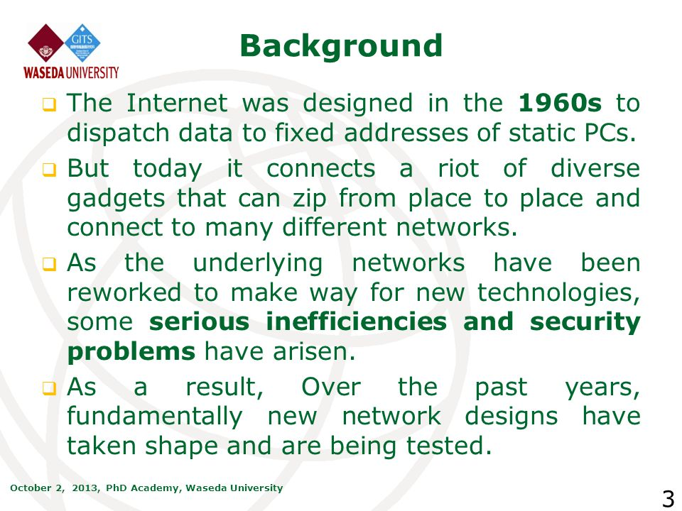 Background The Internet was designed in the 1960s to dispatch data to fixed addresses of static PCs.