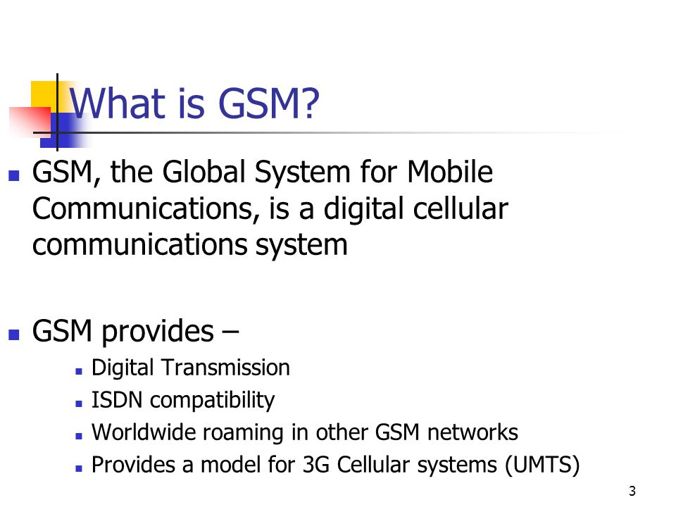 What is GSM GSM, the Global System for Mobile Communications, is a digital cellular communications system.
