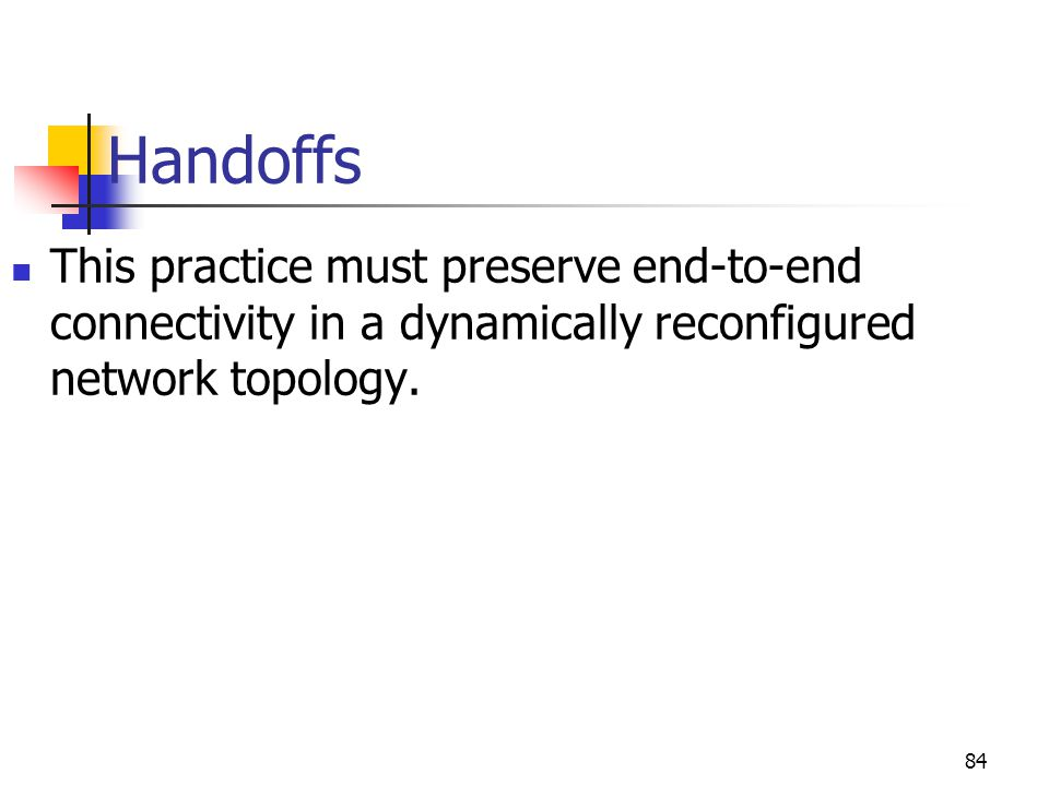 Handoffs This practice must preserve end-to-end connectivity in a dynamically reconfigured network topology.