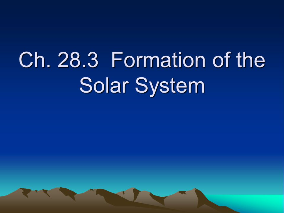Ch. 28.3 Formation of the Solar System