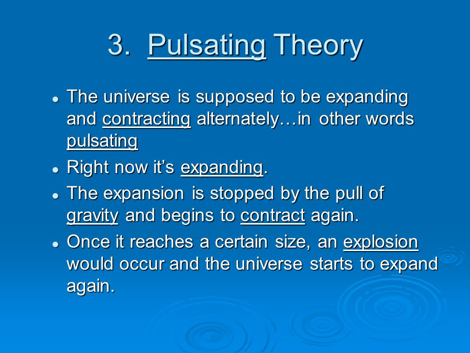 steady state theory and pulsating theory The pulsating universe by jamie, dale,  rearranges certain ideas in big-bang theory one implication is that the bang wasn't all that big the cyclic.