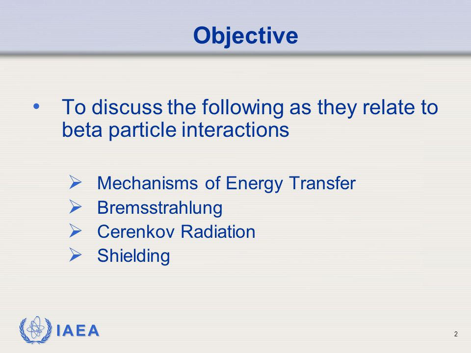 Objective To discuss the following as they relate to beta particle interactions. Mechanisms of Energy Transfer.