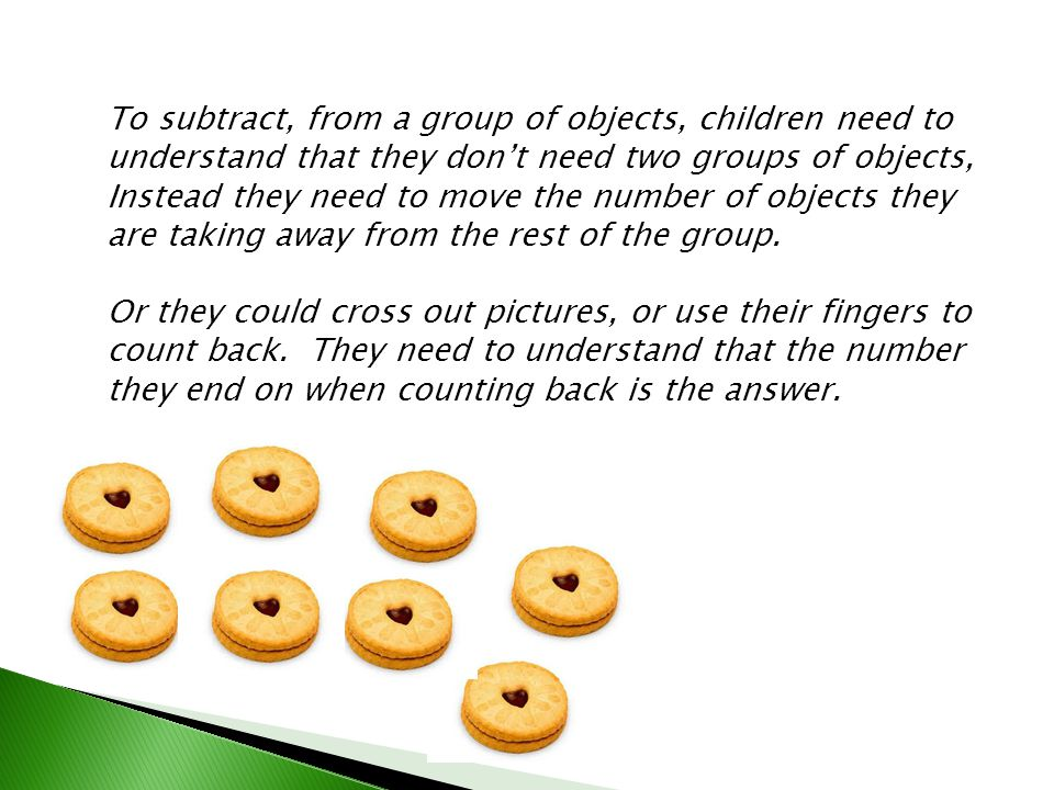 To subtract, from a group of objects, children need to understand that they don't need two groups of objects, Instead they need to move the number of objects they are taking away from the rest of the group.
