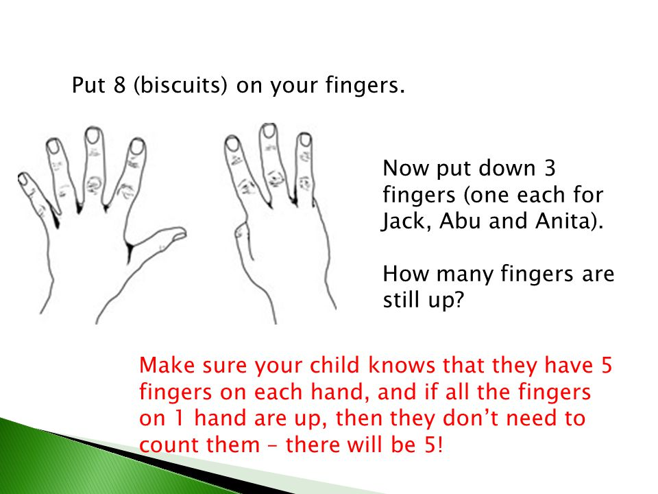 Put 8 (biscuits) on your fingers.