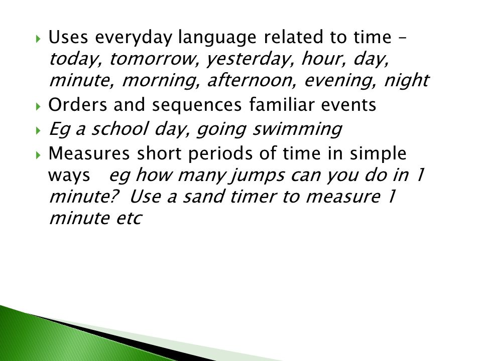 Uses everyday language related to time – today, tomorrow, yesterday, hour, day, minute, morning, afternoon, evening, night