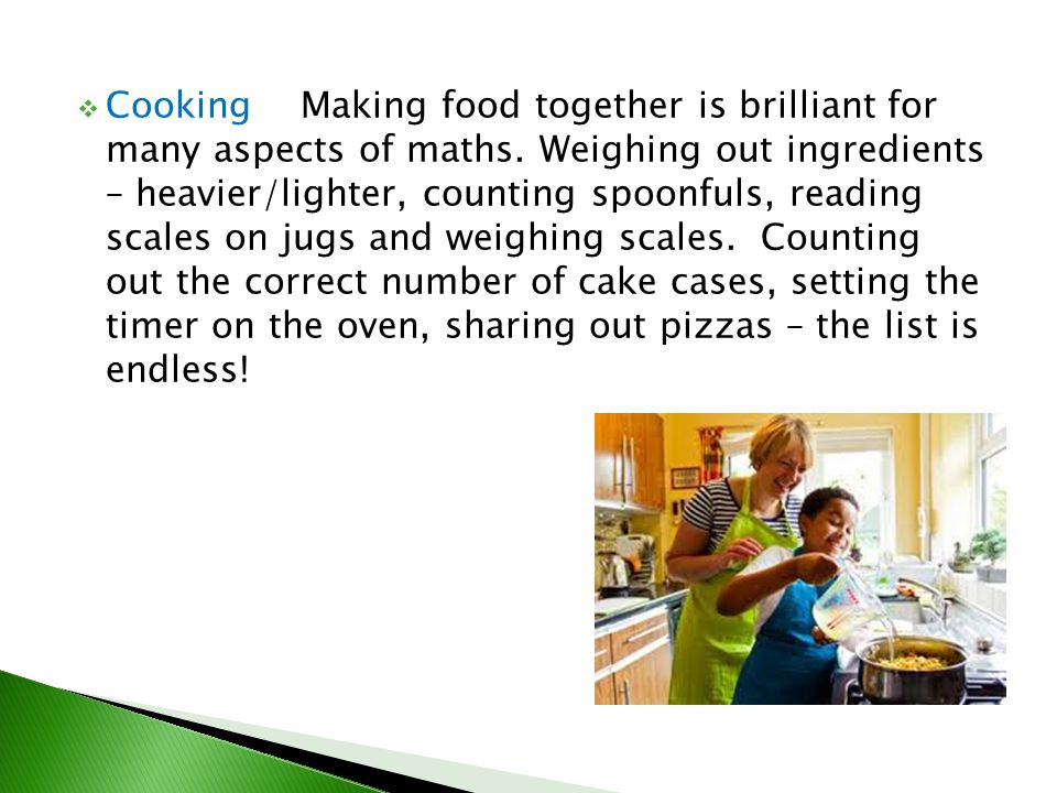 Cooking Making food together is brilliant for many aspects of maths