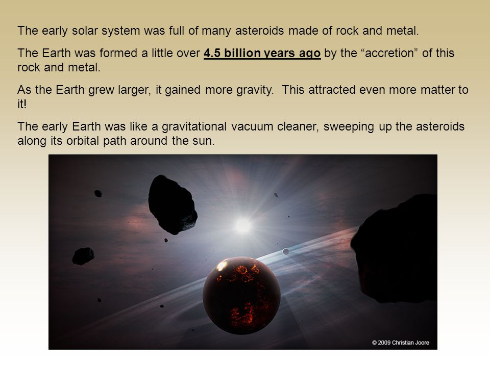 The early solar system was full of many asteroids made of rock and metal.