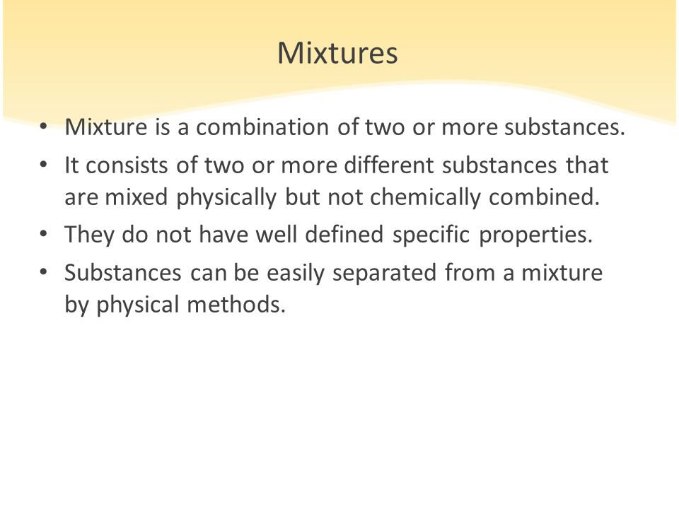 Mixtures Mixture is a combination of two or more substances.