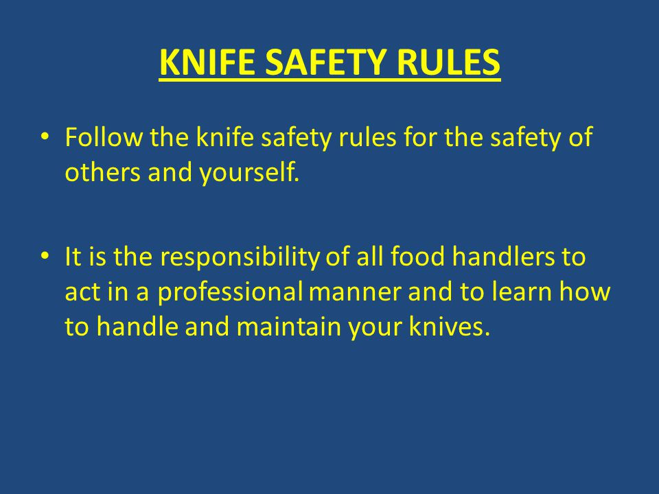 KNIFE SAFETY RULES Follow the knife safety rules for the safety of others and yourself.