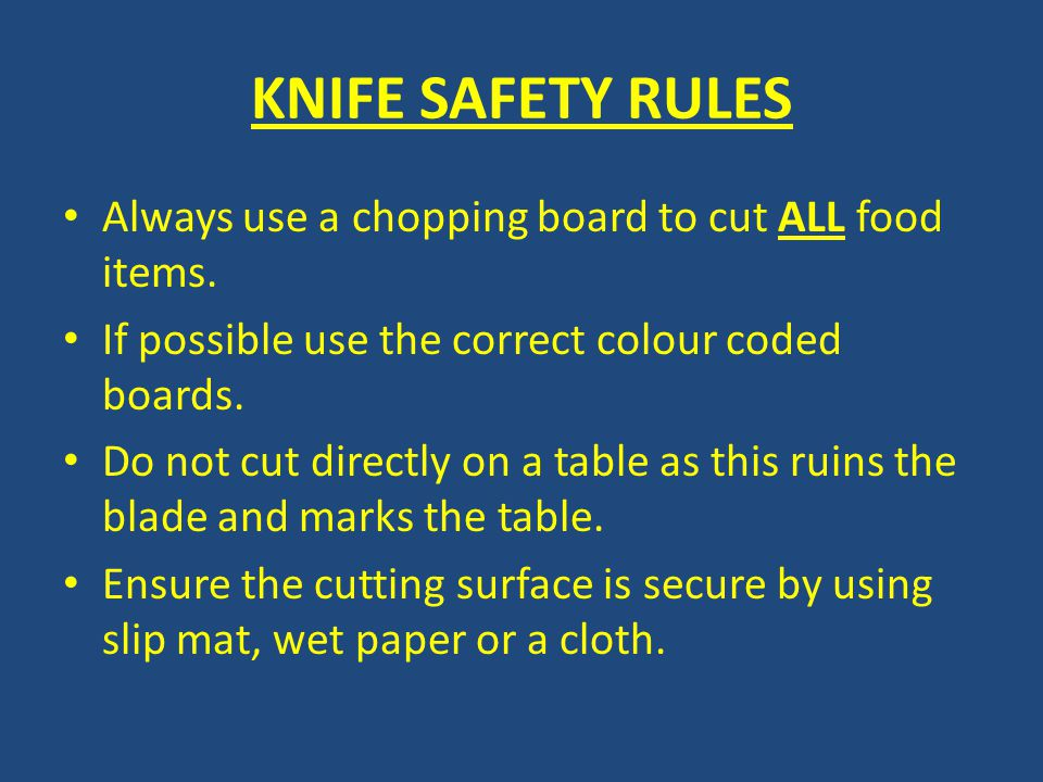 KNIFE SAFETY RULES Always use a chopping board to cut ALL food items.