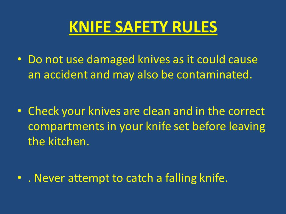 KNIFE SAFETY RULES Do not use damaged knives as it could cause an accident and may also be contaminated.
