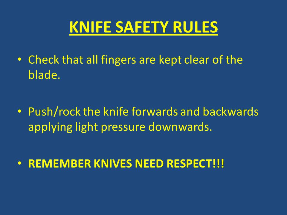 KNIFE SAFETY RULES Check that all fingers are kept clear of the blade.