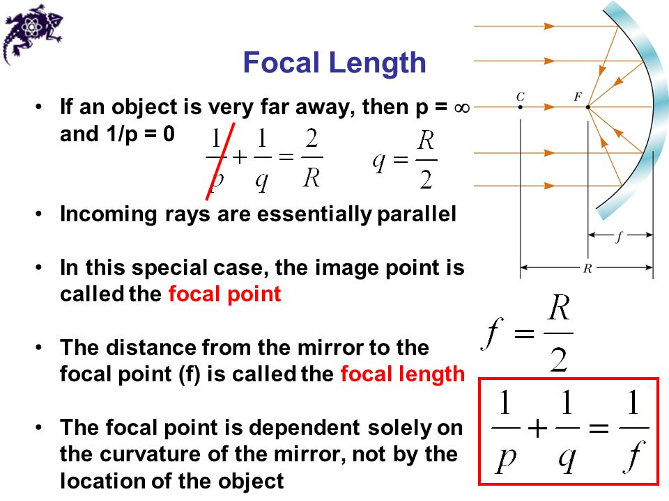Focal Length If an object is very far away, then p =  and 1/p = 0