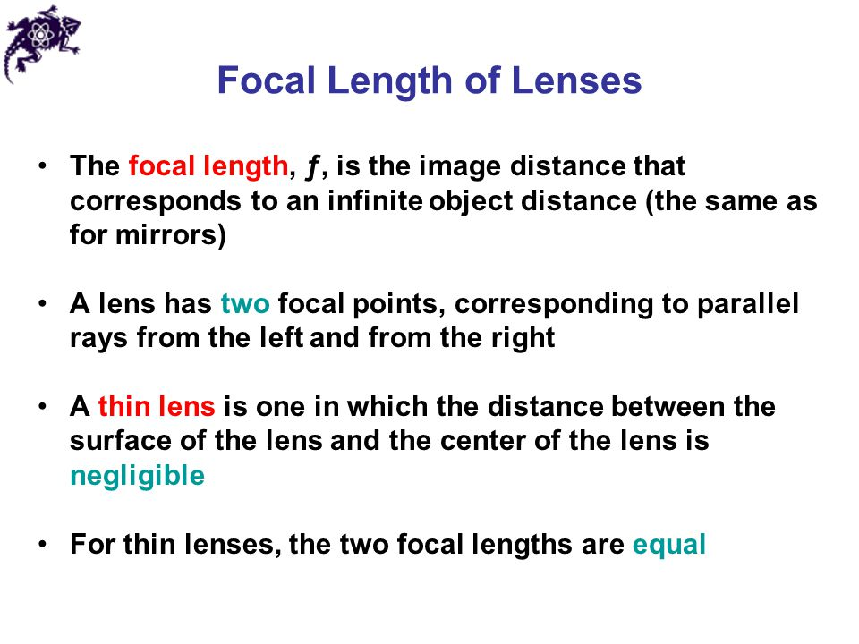Focal Length of Lenses The focal length, ƒ, is the image distance that corresponds to an infinite object distance (the same as for mirrors)