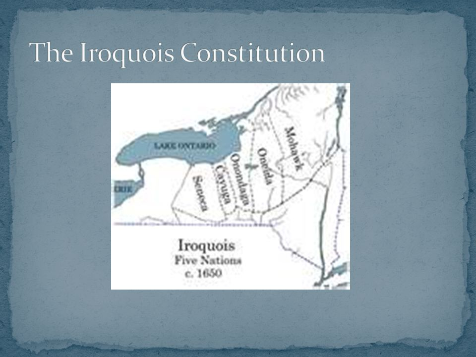 iroquois constitution The iroquois constituiton (the great binding law) the time was set  approximately 350 years before christopher columbus arrived in 149.
