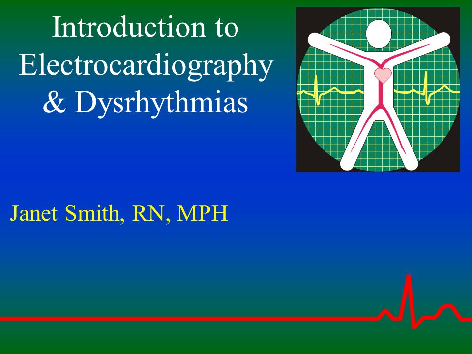 Introduction to Electrocardiography & Dysrhythmias