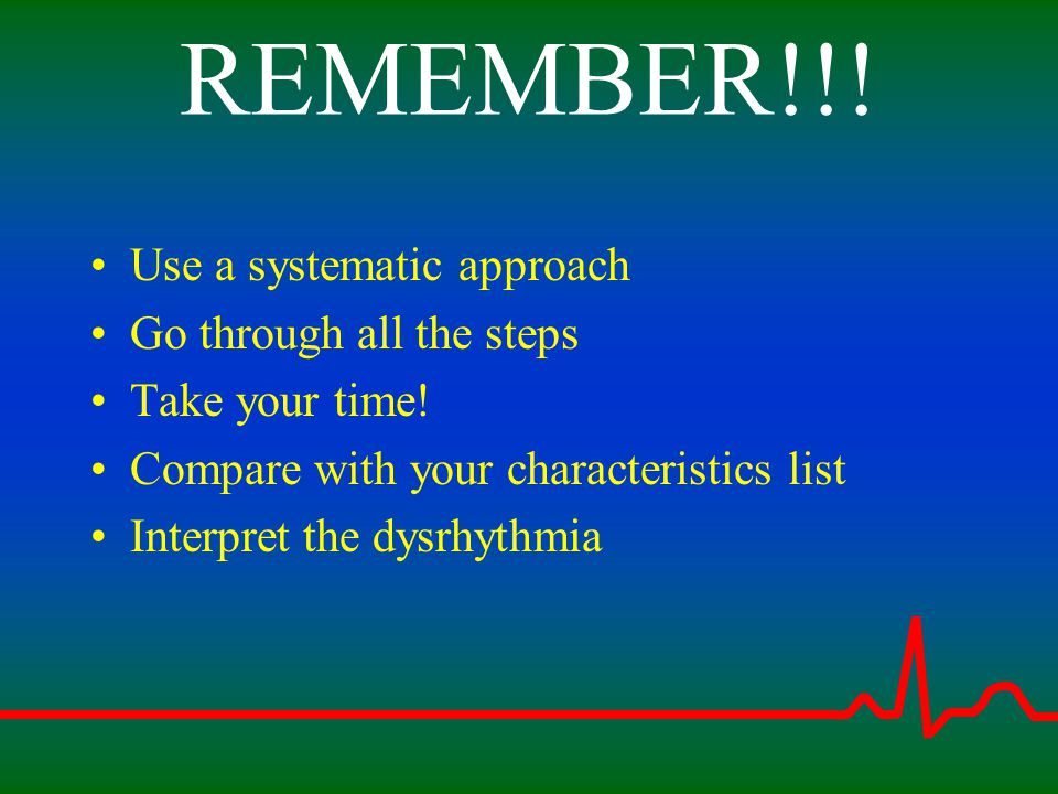 REMEMBER!!! Use a systematic approach Go through all the steps