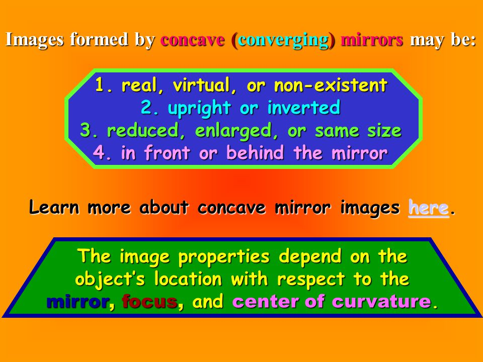 Images formed by concave (converging) mirrors may be: