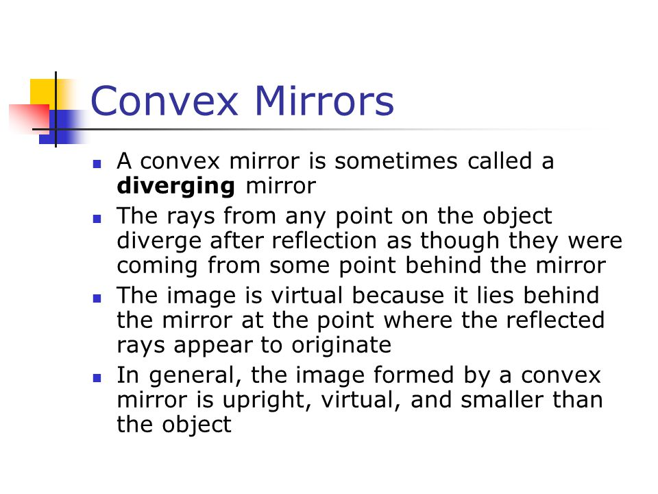 Convex Mirrors A convex mirror is sometimes called a diverging mirror