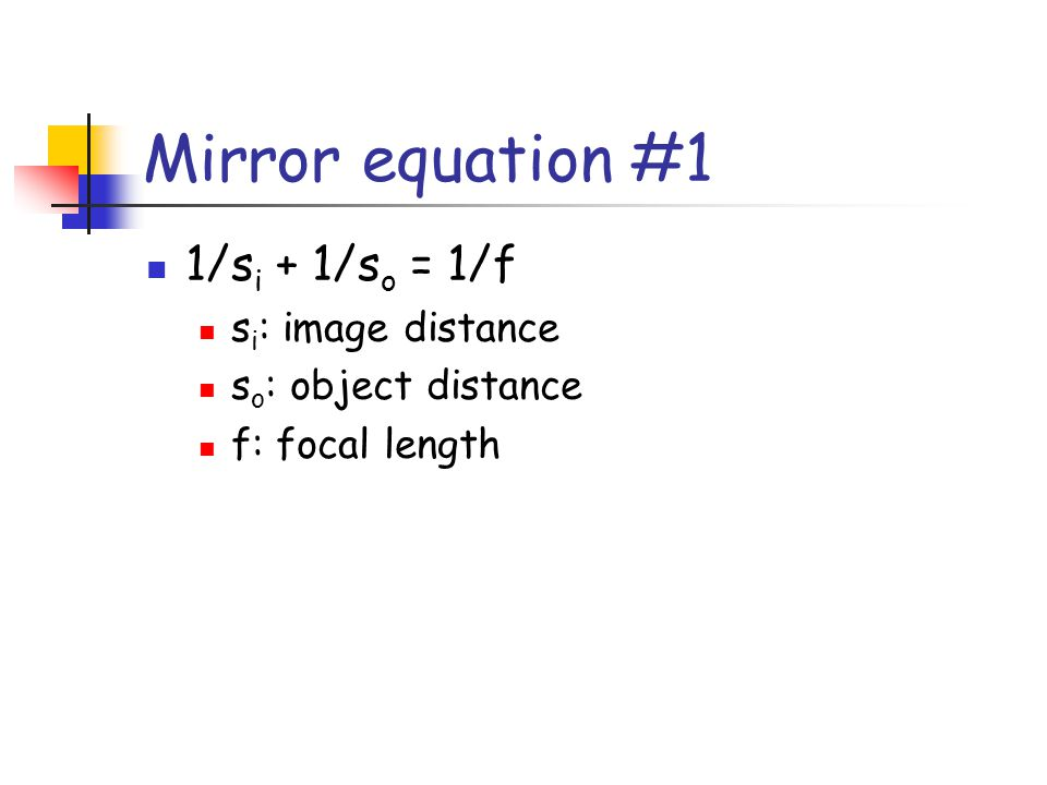 Mirror equation #1 1/si + 1/so = 1/f si: image distance