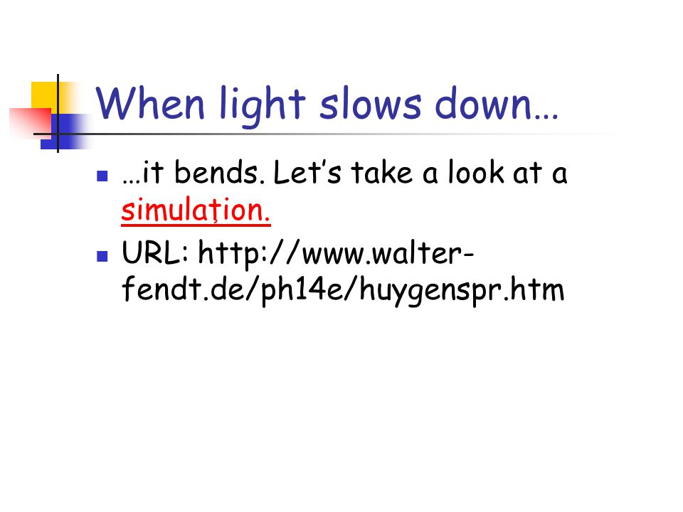 When light slows down… …it bends. Let's take a look at a simulation.