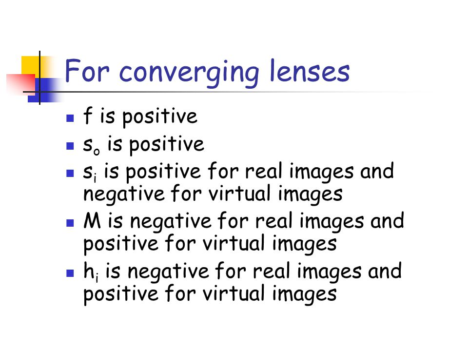 For converging lenses f is positive so is positive