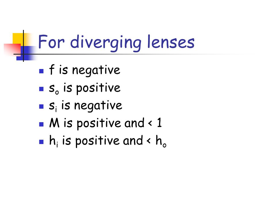 For diverging lenses f is negative so is positive si is negative