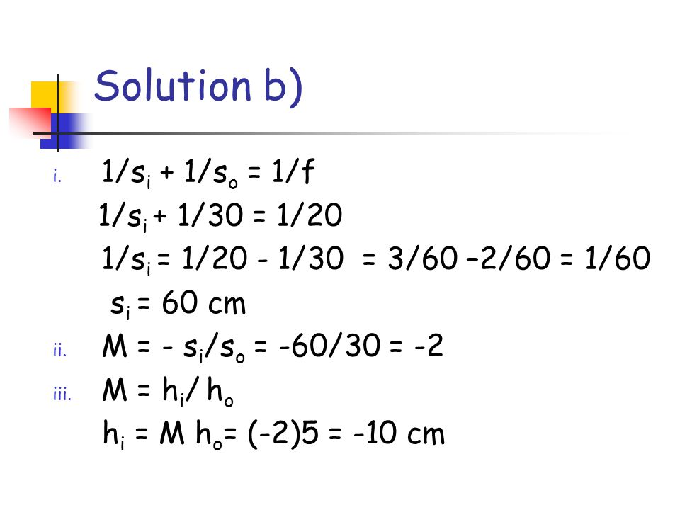 Solution b) 1/si + 1/so = 1/f 1/si + 1/30 = 1/20