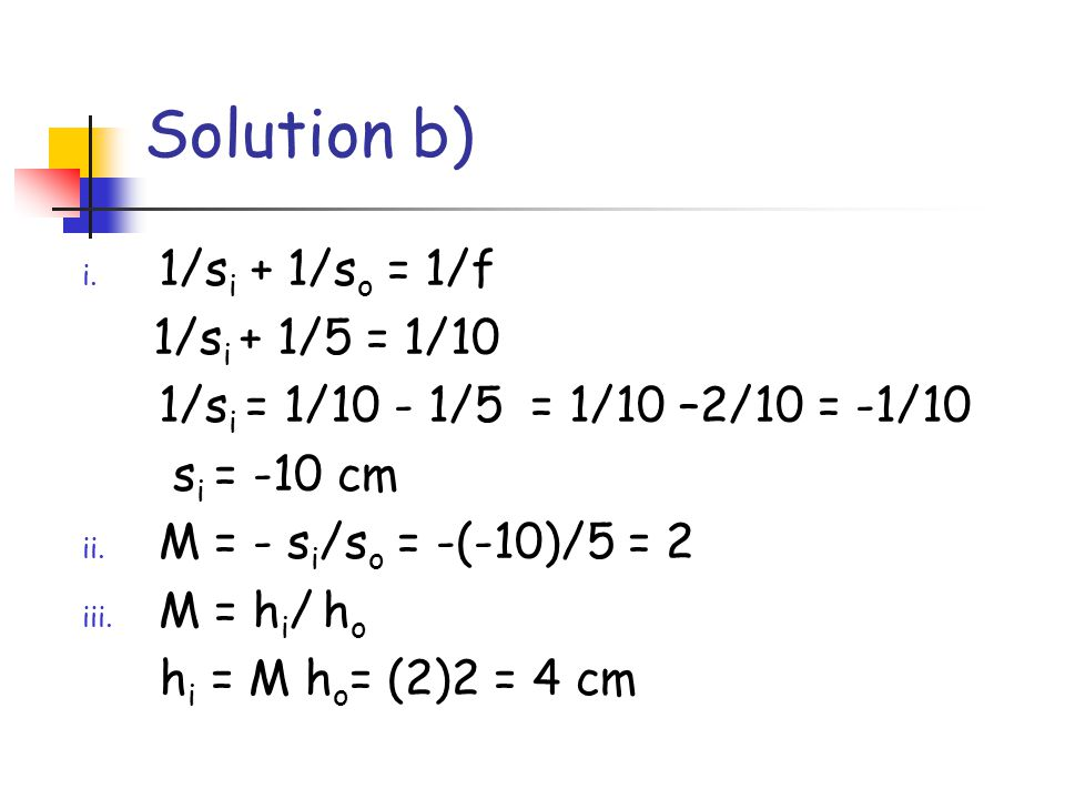 Solution b) 1/si + 1/so = 1/f 1/si + 1/5 = 1/10