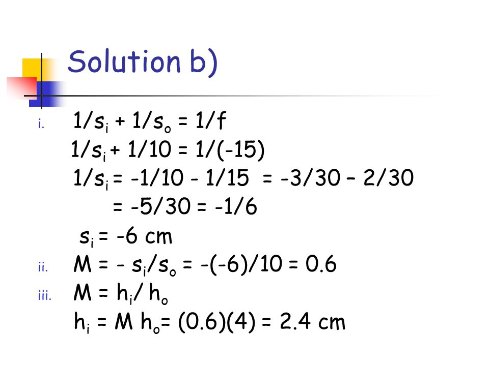 Solution b) 1/si + 1/so = 1/f 1/si + 1/10 = 1/(-15)