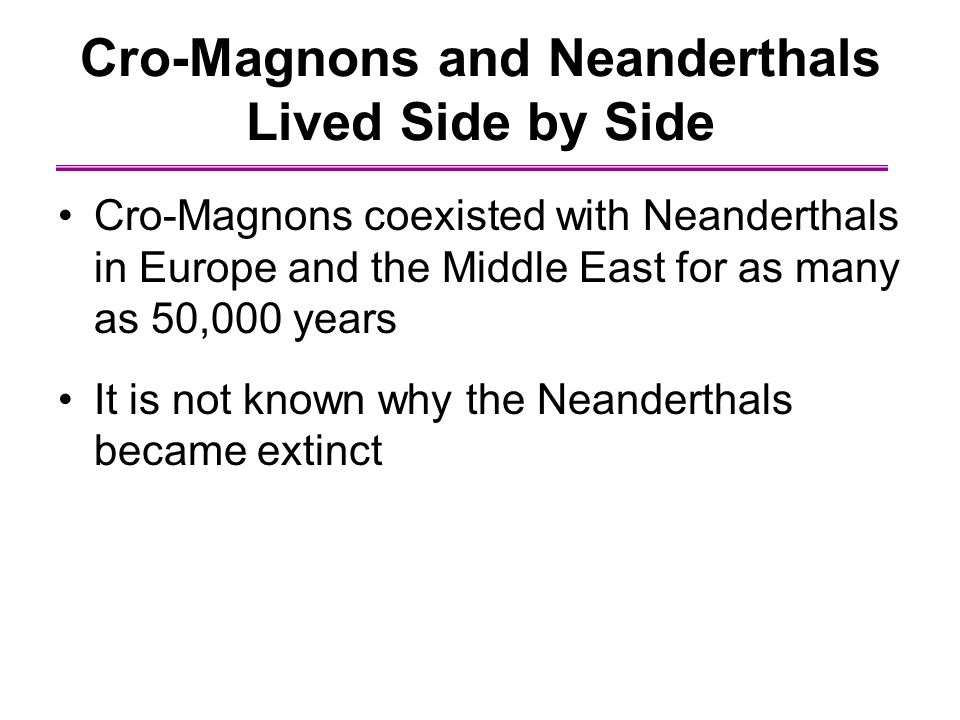 the cro magnons and neanderthals Did the first modern humans in europe share a bed with nearby neanderthals almost certainly not, according to a new analysis of 28,000 year old cro-magnon dna the cro-magnons were the first.