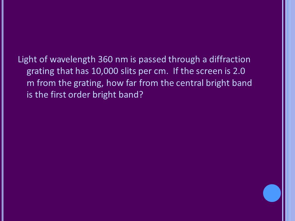 Light of wavelength 360 nm is passed through a diffraction grating that has 10,000 slits per cm.