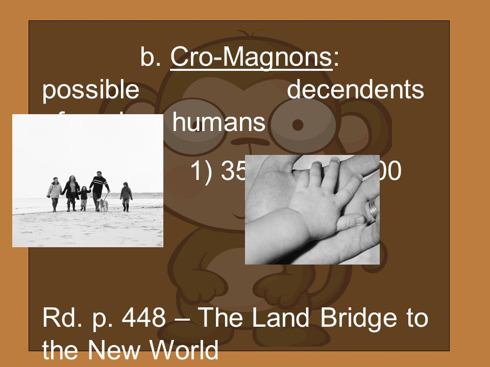 b. Cro-Magnons: possible decendents of modern humans