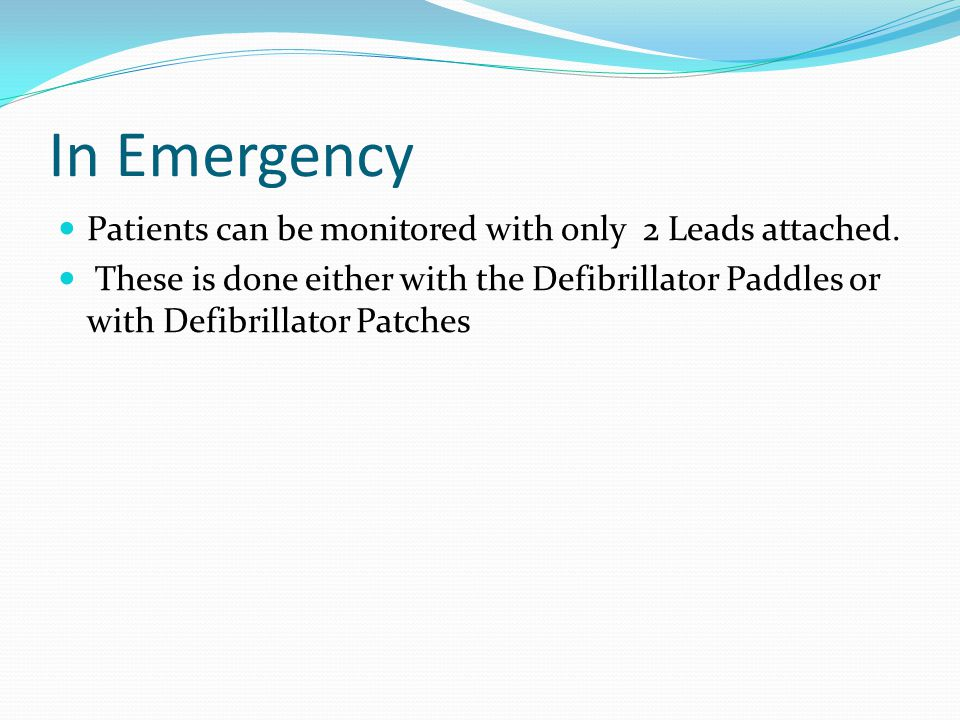 In Emergency Patients can be monitored with only 2 Leads attached.