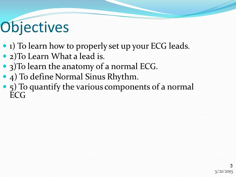 Objectives 1) To learn how to properly set up your ECG leads.
