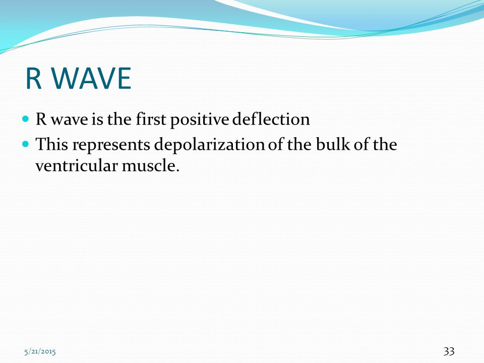 R WAVE R wave is the first positive deflection