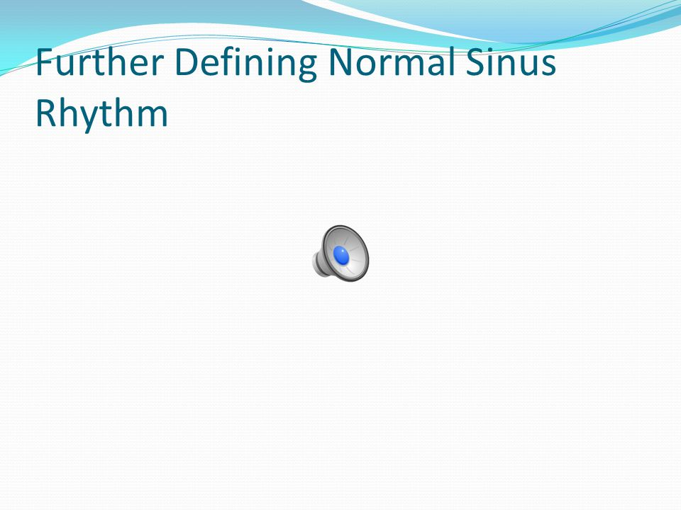 Further Defining Normal Sinus Rhythm