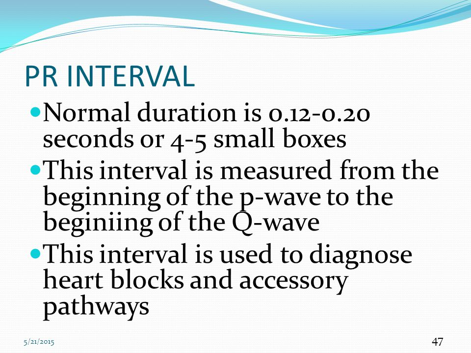 PR INTERVAL Normal duration is seconds or 4-5 small boxes