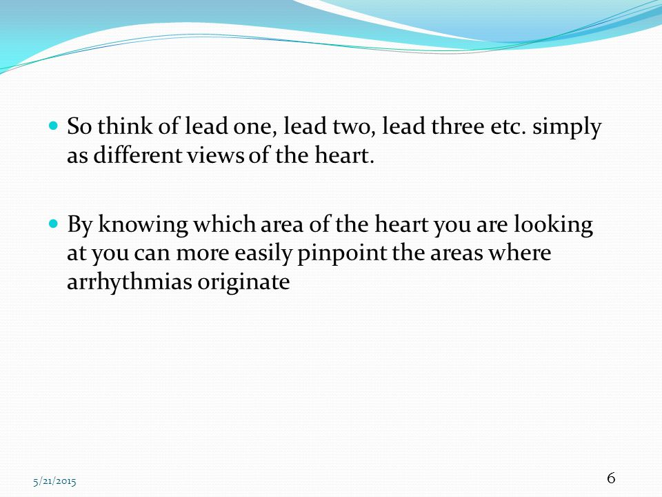 So think of lead one, lead two, lead three etc