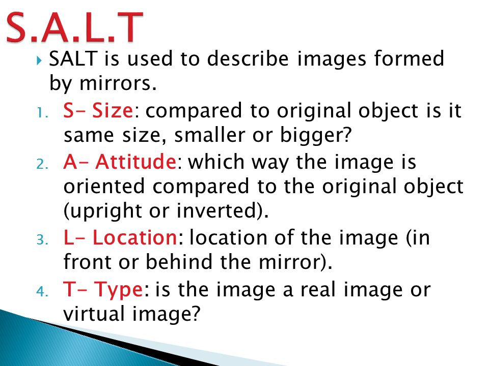 S.A.L.T SALT is used to describe images formed by mirrors.