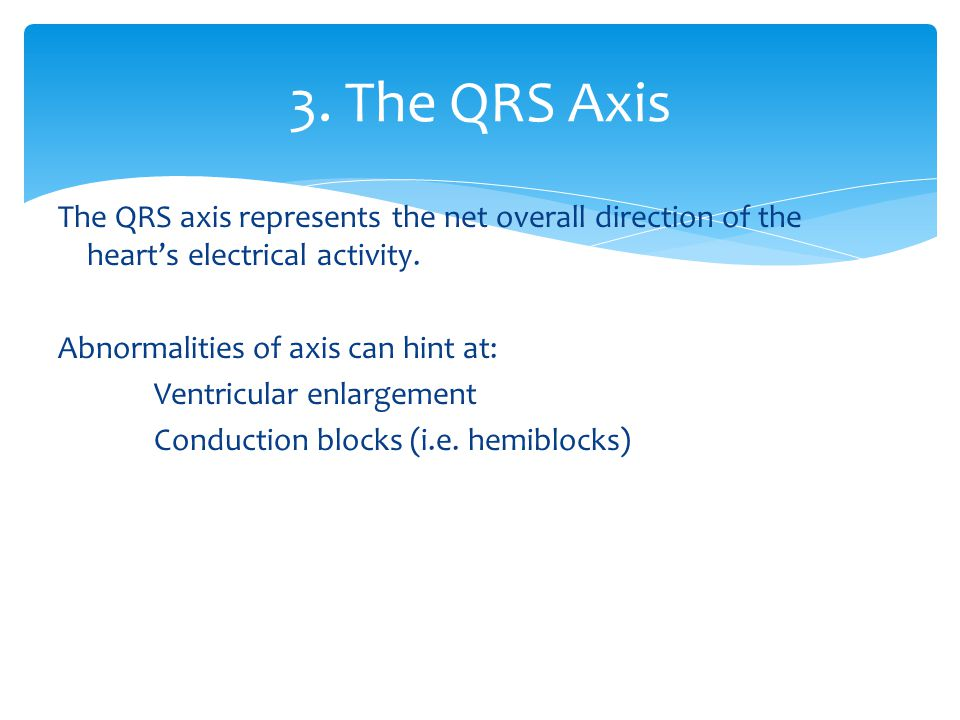 3. The QRS Axis The QRS axis represents the net overall direction of the heart's electrical activity.