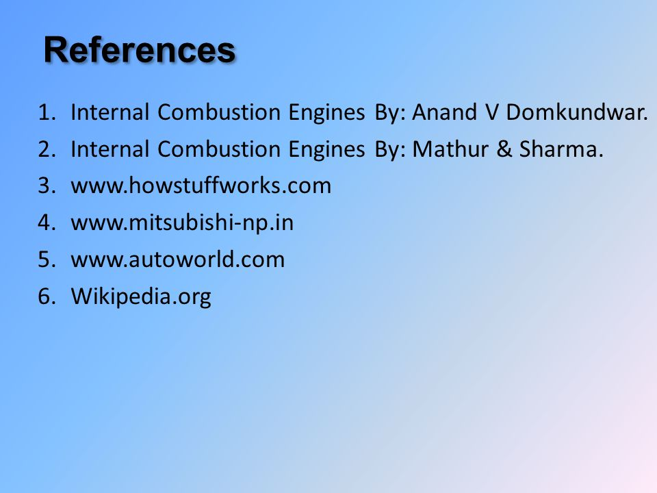 References Internal Combustion Engines By: Anand V Domkundwar.
